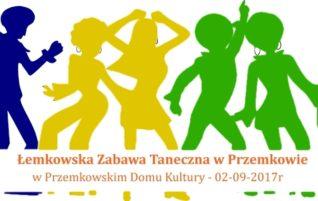 ŁEMKOWSKA ZABAWA TANECZNA W PRZEMKOWIE – 02.09.2017r